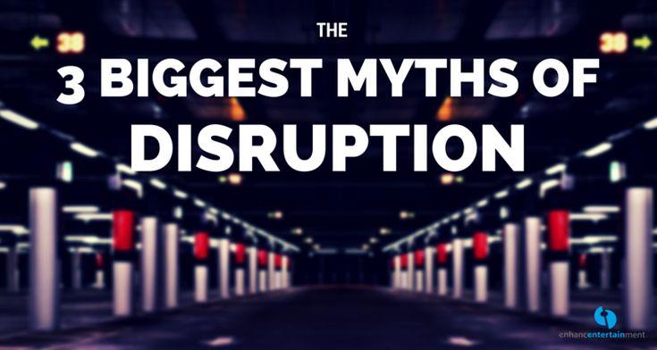 3 Biggest Myths of Disruption