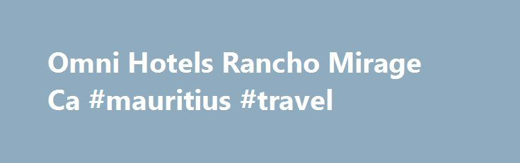 Omni Hotels Rancho Mirage Ca #mauritius #travel http://travel.remmont.com/omni-hotels-rancho-mirage-ca-mauritius-travel/  #flight hotel deals # Rufflets Hotels St Andrews By The Sea Omni Hotels Rancho Mirage Ca There exists a little dining area great for Omni hotels rancho mirage ca two or three folks. Menorca is looked upon as among the greatest areas for the Omni hotels rancho mirage ca sun s rays, wonderful seashores in […]The post Omni Hotels Rancho Mirage Ca #mauritius #travel appeared…