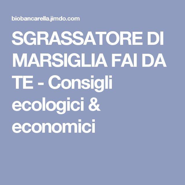 SGRASSATORE DI MARSIGLIA FAI DA TE - Consigli ecologici & economici