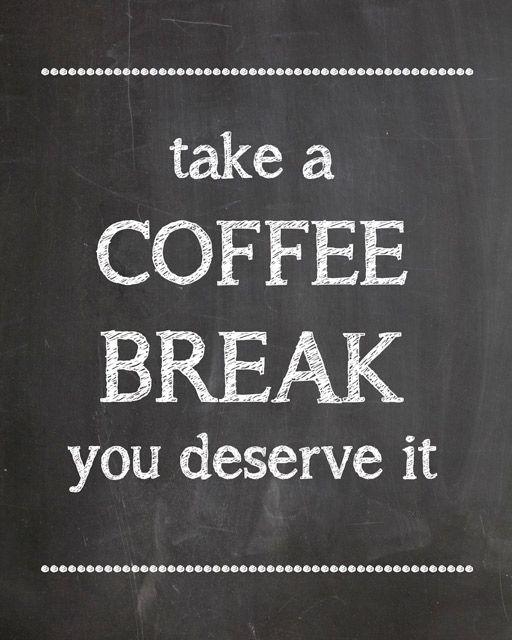 Take a Coffee Break you deserve it - Free Printable
