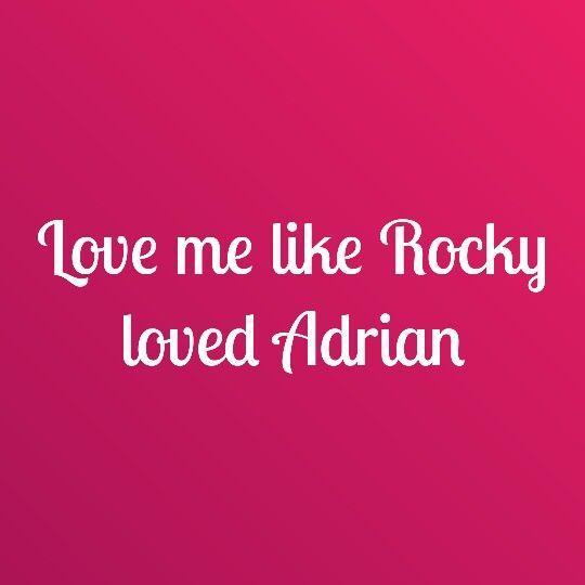 Love me like Rocky loved Adrian