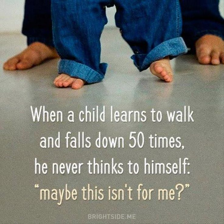 "When a child learns to walk and falls down 50 times: ""maybe this isn't for me?"" - Children are taught they can't do things, they aren't born with an attitude to give up. Teach your child to keep trying when something is hard, they'll always remember it."