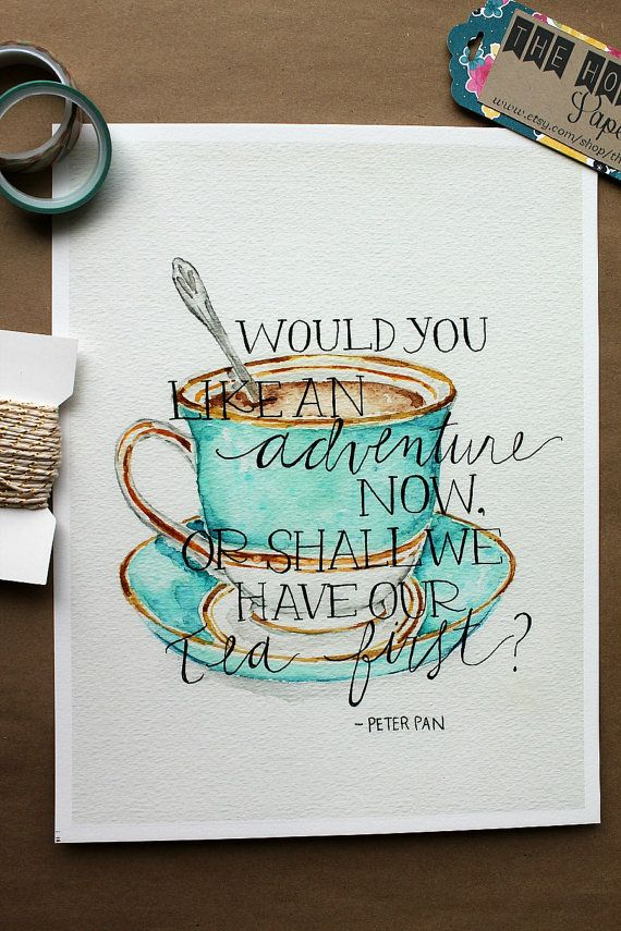 """Peter Pan: """"Would you like an adventure now or shall we have our tea first?"""" - another quote with coffee but love the colors for my kitchen"""