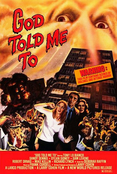 Title: God Told Me To  Writer/ Director: Larry Cohen  Cast:  Tony Lo Bianco, Deborah Raffin, Sandy Dennis, Sylvia Sidney, Sam Levene, Rob...