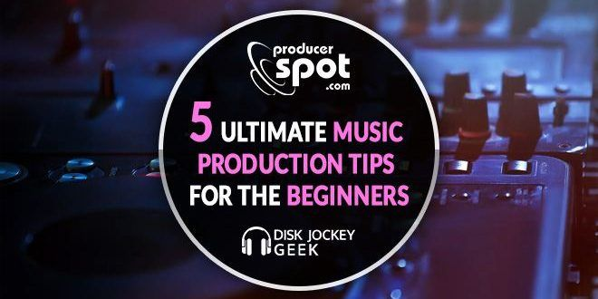 5 Ultimate Music Production Tips For The Beginners | ProducerSpot