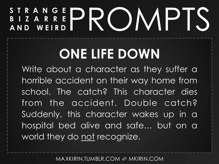 ✐ Daily Weird Prompt ✐One Life DownWrite about a character as they suffer a horrible accident on their way home from school. The catch? This character dies from the accident. Double catch? Suddenly, this character wakes up in a hospital bed alive and safe… but on a world they do not recognize.Any work you create based off this prompt belongs to you, no sourcing is necessary though it would be really appreciated! And don't forget to tag maxkirin (or tweet @MistreKirin), so that I can…