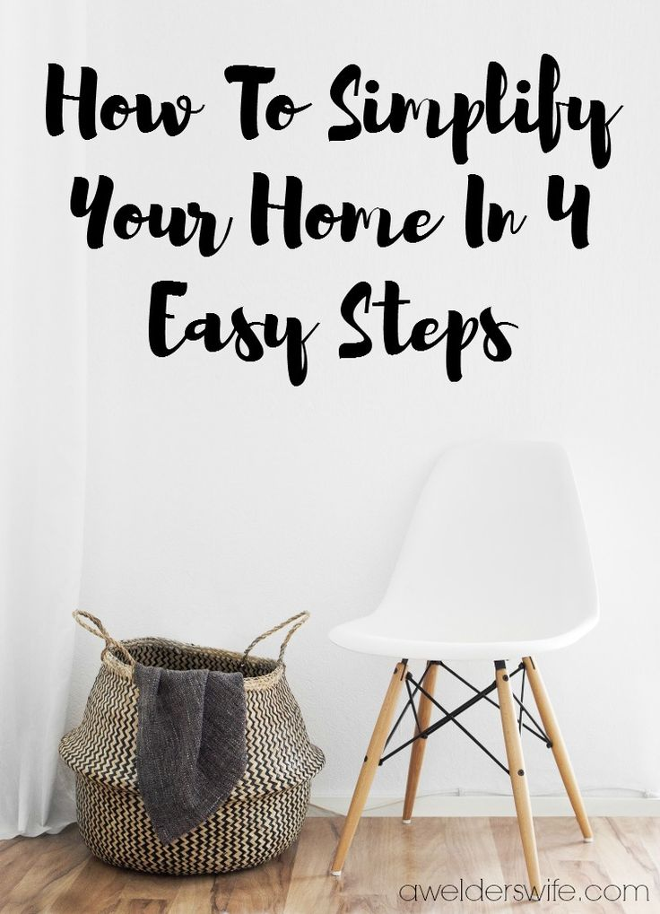 How To Simplify Your Home In 4 Simple Steps | www.awelderswife.com