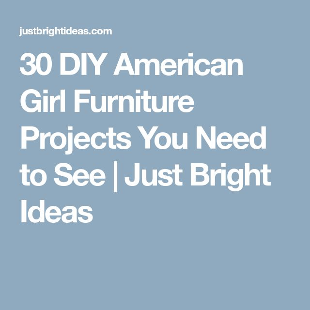 30 DIY American Girl Furniture Projects You Need to See | Just Bright Ideas