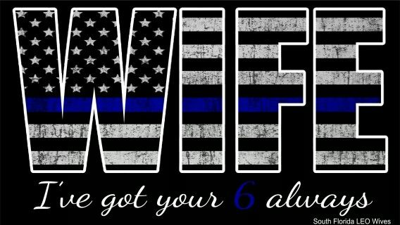 Police wife.  Mine tave up the badge early, but I still see the sadness and pain every time something happens.