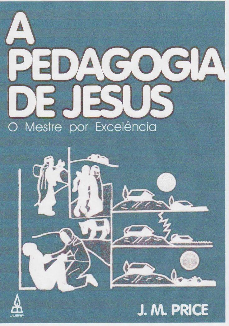 """Aos Professores e Professoras de Escola Biblica Dominical  Estou lendo o Livro """" A Pedagogia de Jesus """" e gostaria de indicar aos professor..."""