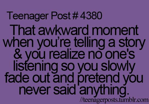 all the timeAwkward Moments, 4380, All The Tim, Allthetim, So True, Teenagers Post, Admit, Teenager Posts, Yeah Awkward