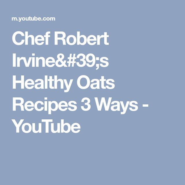 Chef Robert Irvine's Healthy Oats Recipes 3 Ways - YouTube