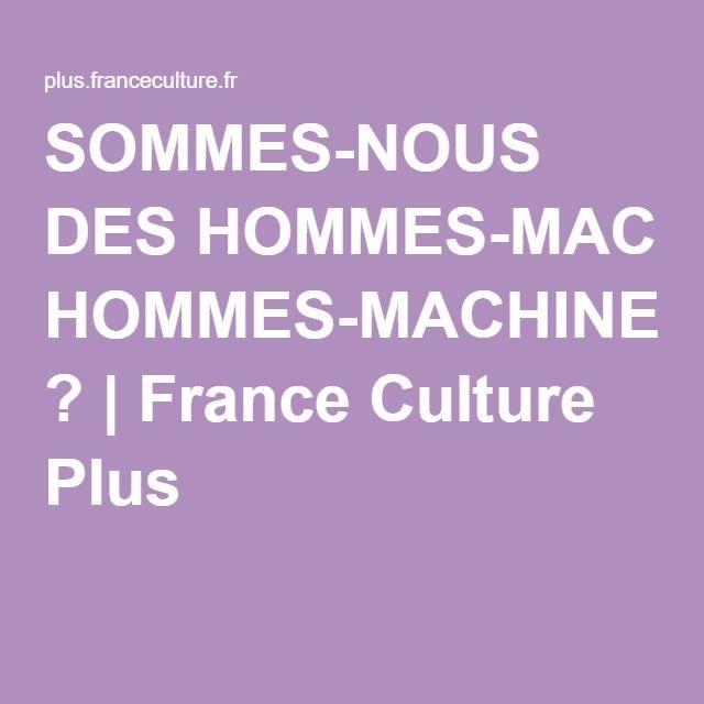 SOMMES-NOUS DES HOMMES-MACHINES ?   France Culture Plus
