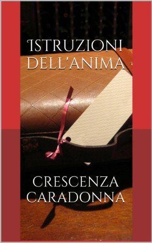 Istruzioni dell'anima (Italian Edition) by Crescenza Caradonna http://www.amazon.com/dp/B00BDS78VM/ref=cm_sw_r_pi_dp_XZJDwb0ZKRKP3