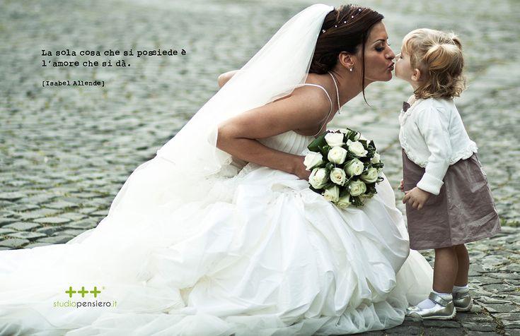 La sola cosa che si possiede è l'amore che si dà.   Isabel Allende  THINK - LOVE  www.studiopensiero.it