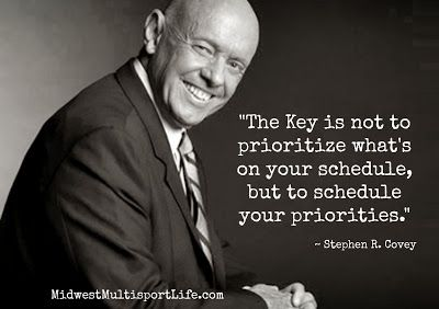 The key is not to prioritize what's on your schedule, but to schedule your priorities. -Stephen R. Covey