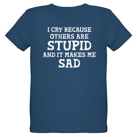 """I cry because others are stupid and it makes me sad"" Sheldon Cooper quote from The Big Bang Theory TShirt"