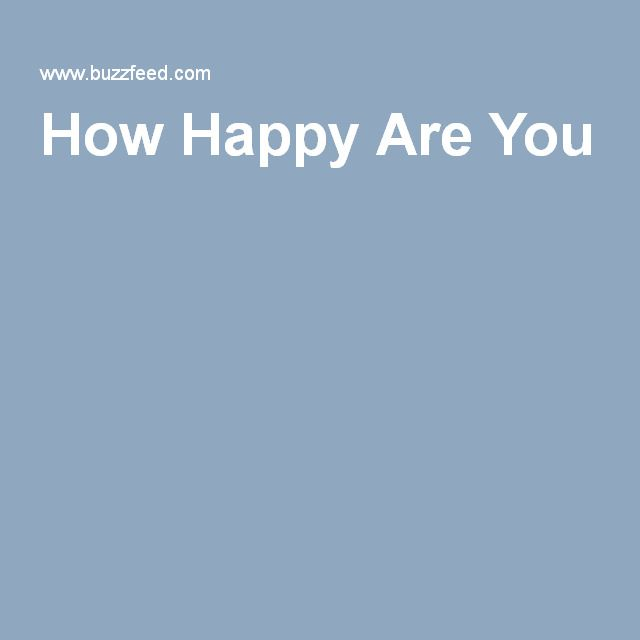 You got: Very happy!  That Pharrell song? You wrote that song.