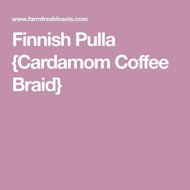 Finnish Pulla {Cardamom Coffee Braid}