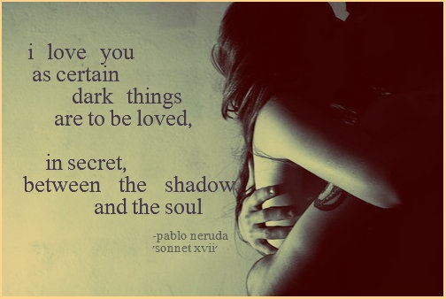 Line from Sonnet XVII by Pablo Neruda.: Life Quotes, Neruda Quotes, Random Quotes, Favorite Poems, Dark Things, Pabloneruda, Originals Photos, Naughti Things, Lovely Quotes