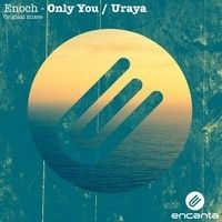 Enoch - Only You (Original Mix) by Encanta on SoundCloud