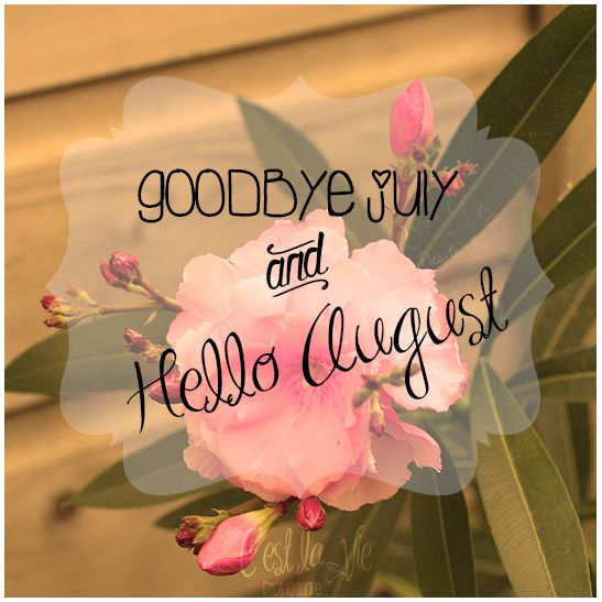 Goodbye July Hello August 2017