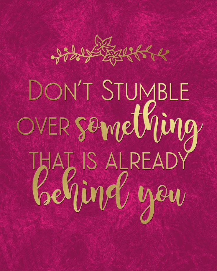 Don't stumble over something that is already behind you free printable.. ;-D When I said lifestyle, I really meant medically .