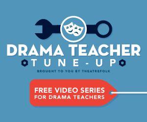 Drama Teacher Tune-Up: Free Video Series for #Drama #Teachers
