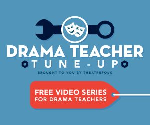 Drama Teacher Tune-Up: Free Video Series for #Drama #Teachers