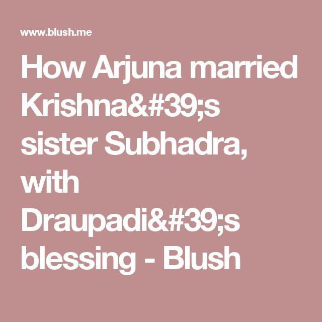 How Arjuna married Krishna's sister Subhadra, with Draupadi's blessing - Blush