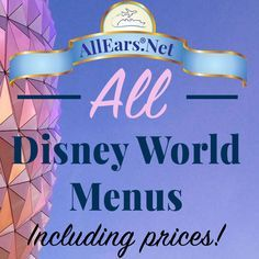 The ultimate collection of Disney World menus, with prices! | http://AllEars.net
