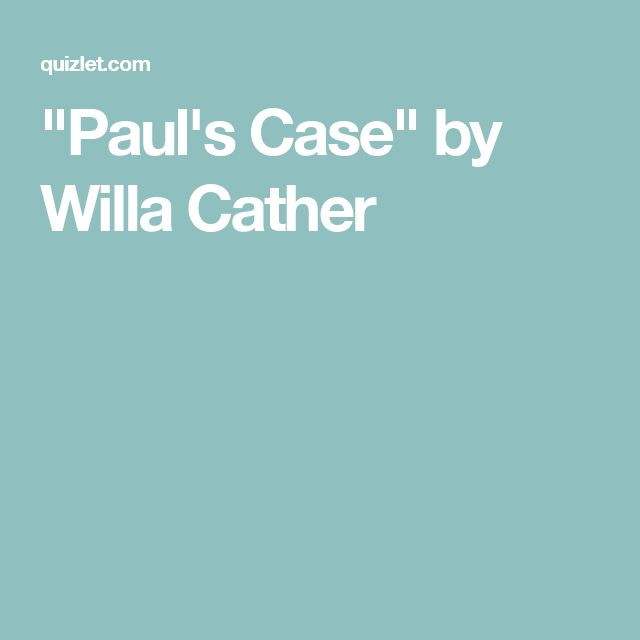 "pauls case by willa cather essay Literary analysis argument pauls case as described in the essay is cather's paul a case by loretta wasserman """"paul's case"" by willa cather."
