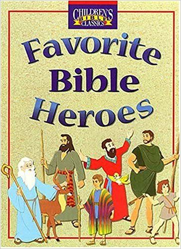 Favorite Bible Heroes Childrens Classics Bill Yenne 9780849959806 Amazon