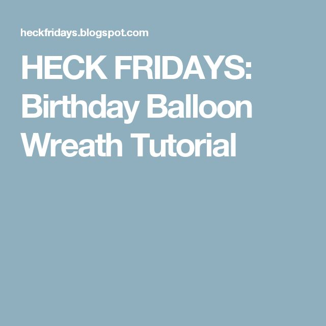 HECK FRIDAYS: Birthday Balloon Wreath Tutorial