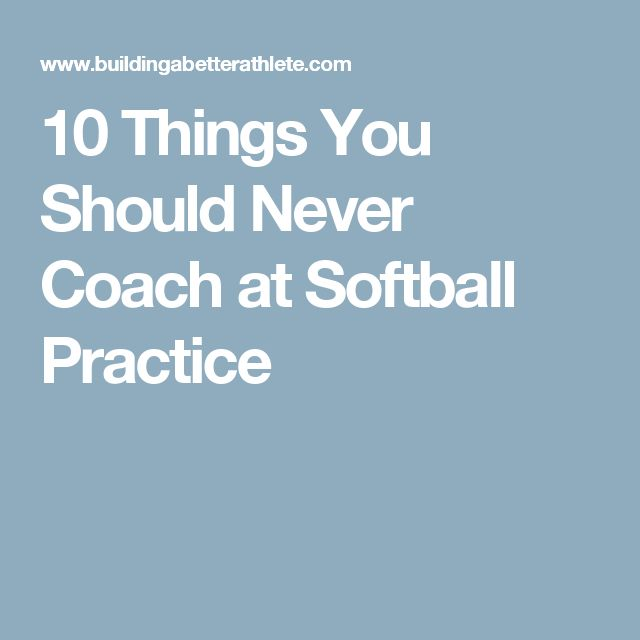 10 Things You Should Never Coach at Softball Practice