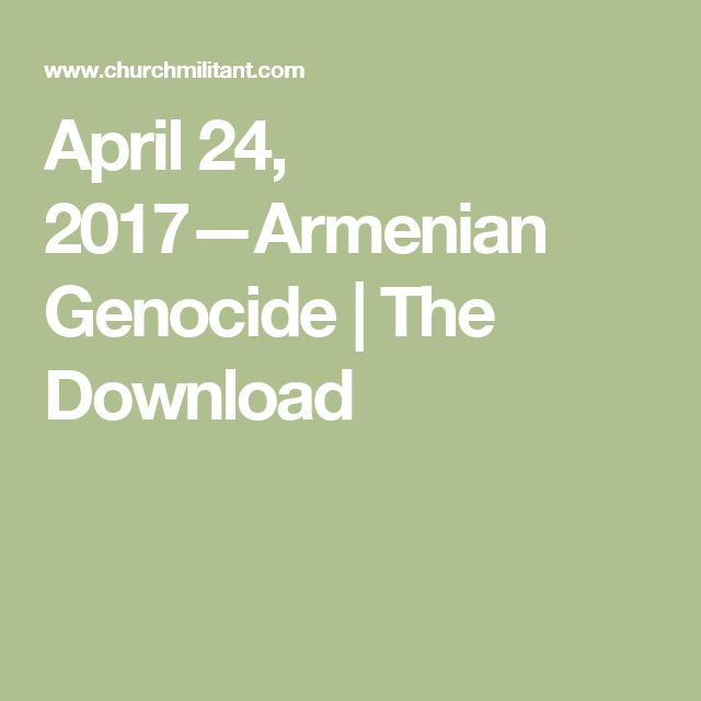 April 24, 2017—Armenian Genocide | The Download