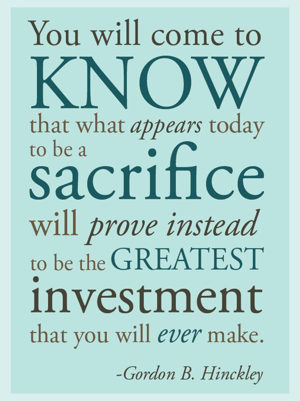 #Sacrifice.......was a stay-at-home mom.   Sacrificed money for the fun times with my kids.   No regrets!!!!