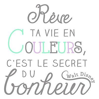 """""""Rêve ta vie en couleurs, c'est le secret du bonheur."""" Citation de Walt Disney"""