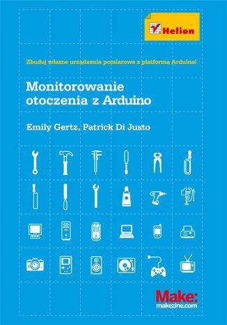 Monitorowanie otoczenia z Arduino - Emily Gertz, Patrick Di Justo