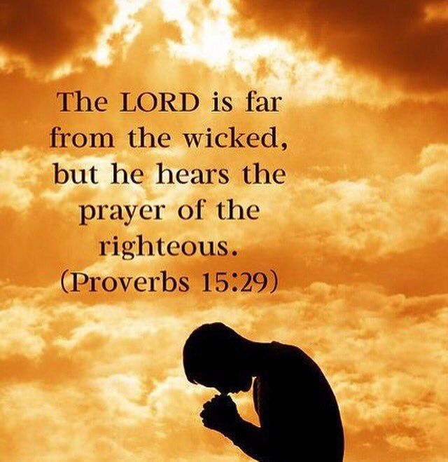 Proverbs 15:29.  The LORD is far from the wicked, but He hears the prayer of the righteous.