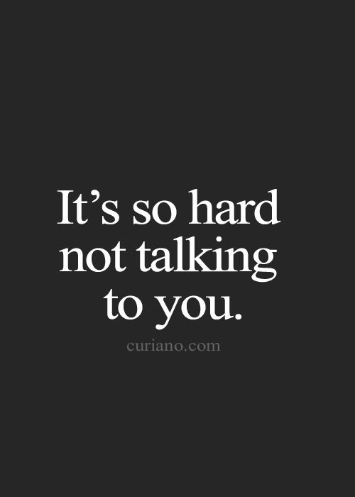 It's so hard not talking to you. But it's what I have to do to move on fro you