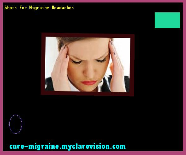 Shots For Migraine Headaches 145935 - Cure Migraine