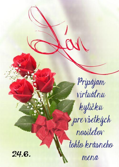 Ján Pripájam virtuálnu kytičku pre všetkých nositeľov tohto krásneho mena