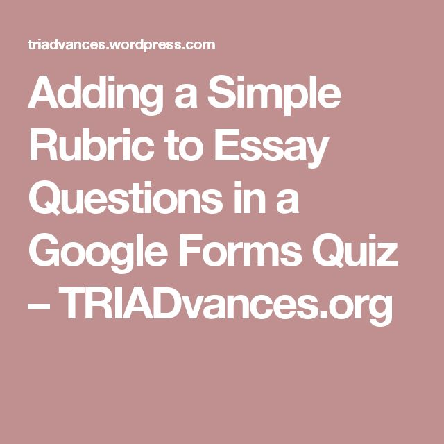 Adding a Simple Rubric to Essay Questions in a Google Forms Quiz – TRIADvances.org
