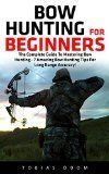 Free Kindle Book -   Bow Hunting For Beginners: The Complete Guide To Mastering Bow Hunting - 7 Amazing Bow Hunting Tips For Long Range Accuracy! (Crossbow Hunting, Deer Hunting) Check more at http://www.free-kindle-books-4u.com/sports-outdoorsfree-bow-hunting-for-beginners-the-complete-guide-to-mastering-bow-hunting-7-amazing-bow-hunting-tips-for-long-range-accuracy-crossbow-hunting-deer-hunting/ #bowhuntingtips #deerhuntingtips