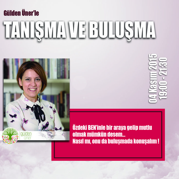 Özdeki BEN'inle bir araya gelip mutlu olmak mümkün desem.. Nasıl mı, onu da buluşmada konuşalım!   Not: Katılımcı kontenjanımız belirli sayıdadır, rezervasyon yapılmasını rica ederiz. Rezervasyon, kayıt ve diğer bilgiler için: 0212 343 61 53 (Birgül Taşdemir)   Adres: Merkez Mahallesi İskenderoğlu Sokak No:66 Aşkın Apt. Daire:1 Şişli/İstanbul