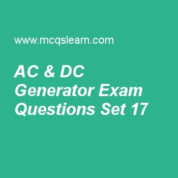 on ac and dc generator, modern physics, physics: angular momentum, applied physics: vectors, displacement in physics worksheets. Free ac & dc generator test has multiple choice questions set as device that converts electrical energy into mechanical energy is, answer key with choices as ac generator, dc generator, cell and dc motor to test study skills. For learning, practice online electromagnetic induction in Practice test on ac & dc generator, applied physics quiz 17 online. Free…