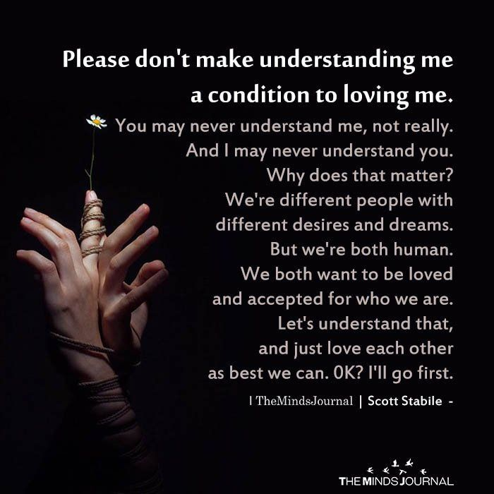 Please Don T Make Understanding Me A Condition To Loving Me Life Quotes Inspirational Words My Love