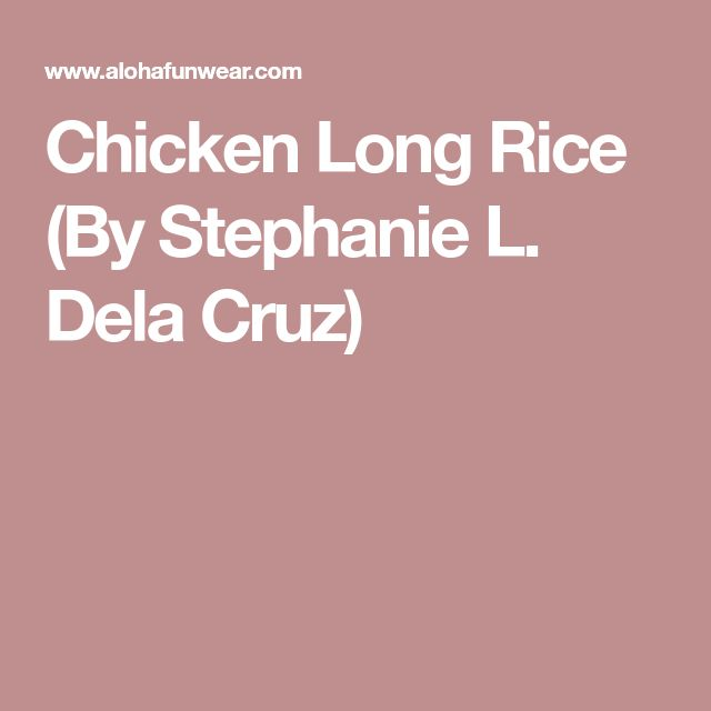 Chicken Long Rice (By Stephanie L. Dela Cruz)