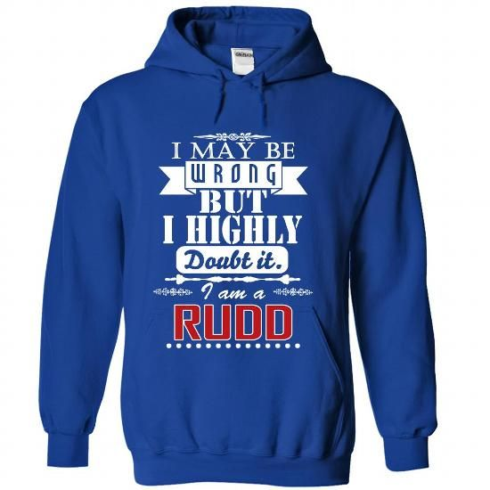 I may be wrong but I highly doubt it, I am a RUDD #name #tshirts #RUDD #gift #ideas #Popular #Everything #Videos #Shop #Animals #pets #Architecture #Art #Cars #motorcycles #Celebrities #DIY #crafts #Design #Education #Entertainment #Food #drink #Gardening #Geek #Hair #beauty #Health #fitness #History #Holidays #events #Home decor #Humor #Illustrations #posters #Kids #parenting #Men #Outdoors #Photography #Products #Quotes #Science #nature #Sports #Tattoos #Technology #Travel #Weddings #Women